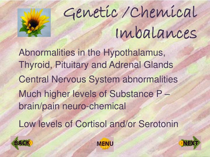 Genetic /Chemical Imbalances