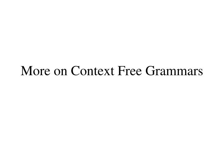 More on context free grammars