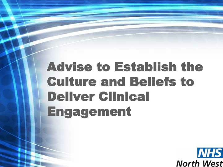Advise to Establish the Culture and Beliefs to Deliver Clinical Engagement