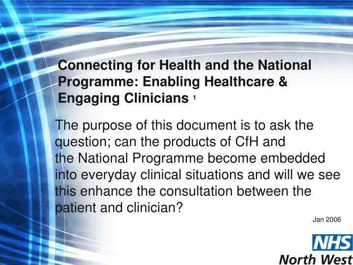 Connecting for Health and the National Programme: Enabling Healthcare & Engaging Clinicians