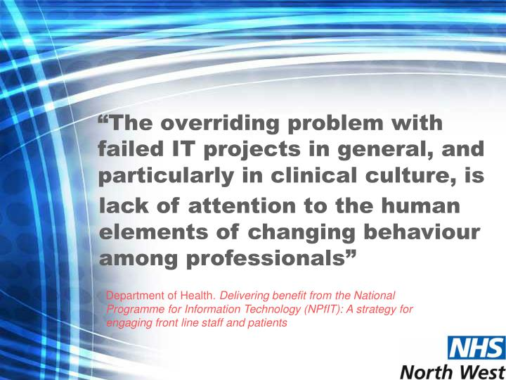 """The overriding problem with failed IT projects in general, and particularly in clinical culture, is"