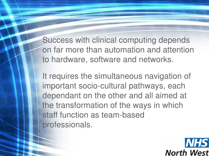 Success with clinical computing depends on far more than automation and attention to hardware, software and networks.