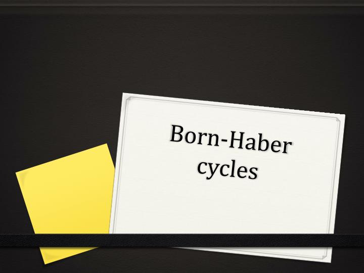 Born-Haber cycles