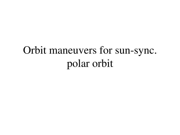 Orbit maneuvers for sun-sync. polar orbit