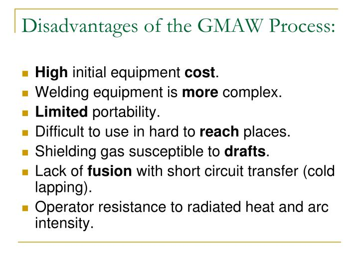 Disadvantages of the GMAW Process: