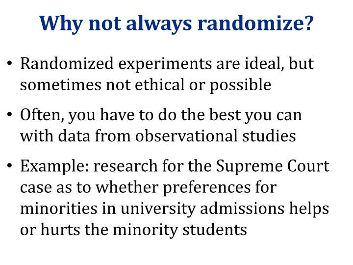 Why not always randomize?