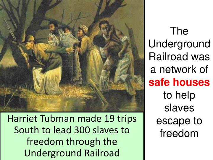 The Underground Railroad was a network of