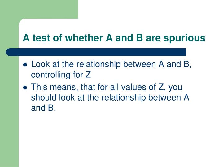 A test of whether A and B are spurious
