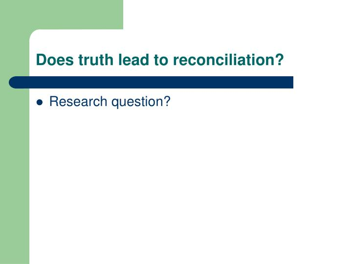 Does truth lead to reconciliation?