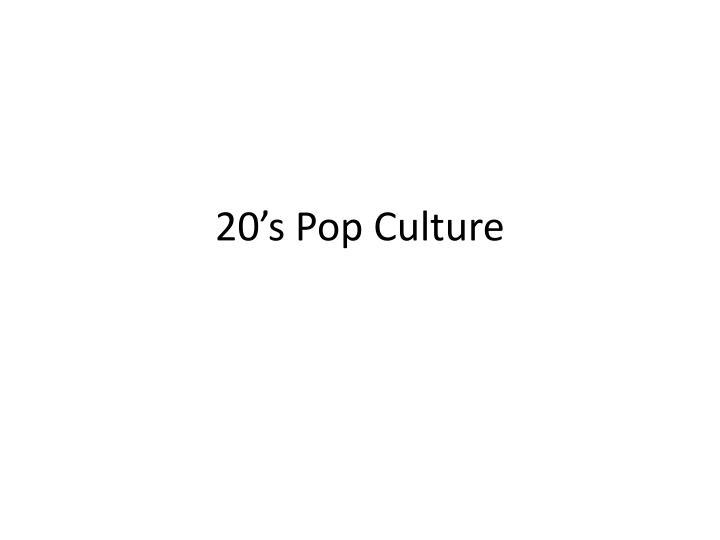 20's Pop Culture