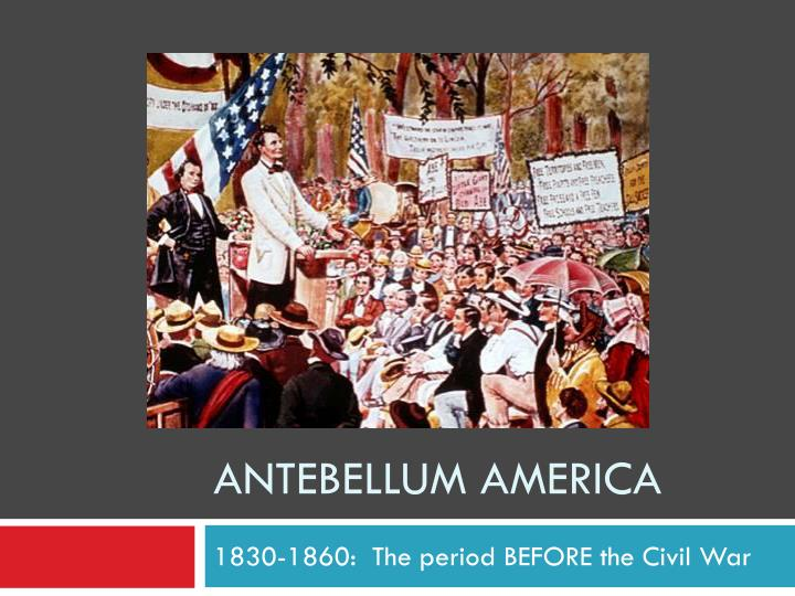 antebellum america dbq Dbq antebellum essay 8 dbq antebellum reform essay a series of reform movements including religion, abolition, politics, temperance, and women's rights quickly spread throughout america in 1825-1850 to meet those democratic ideals religiously, socially, and politically that americans had urged second great awakening was a major religious reform movement thatabraham lincoln, democracy.