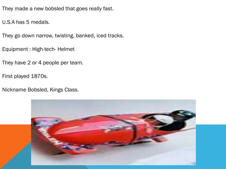 They made a new bobsled that goes really fast.
