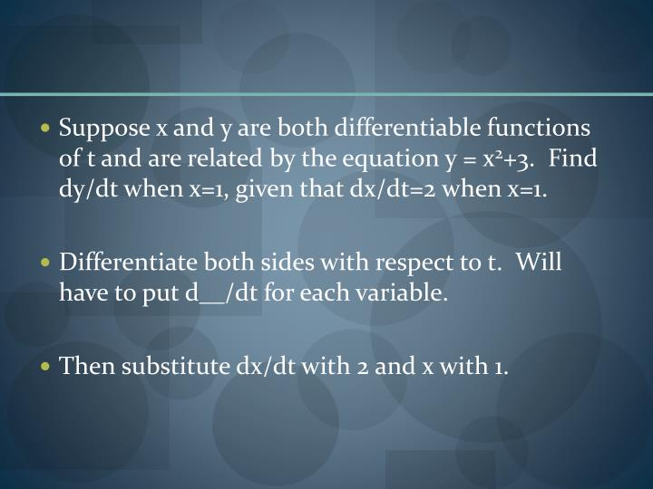 Suppose x and y are both differentiable functions of t and are related by the equation y = x
