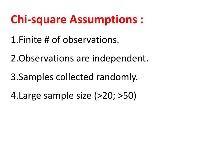 Chi-square Assumptions :
