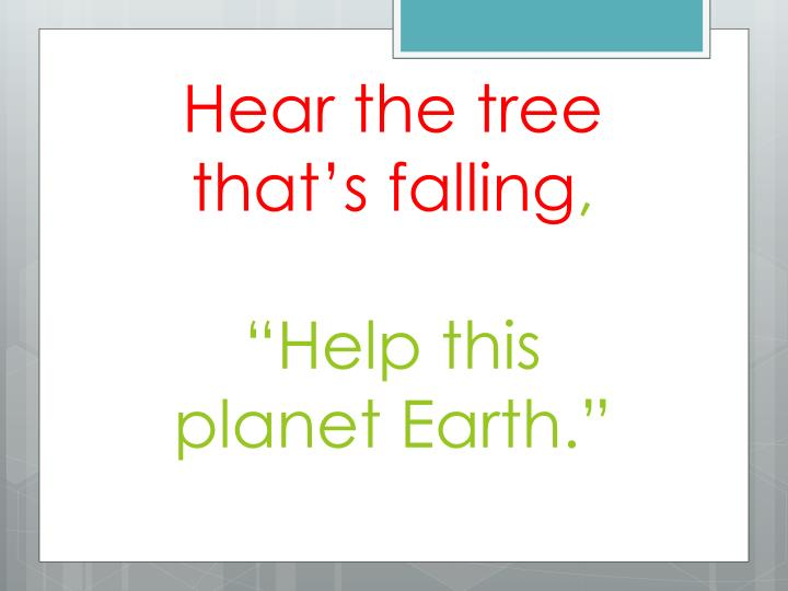 Hear the tree that's falling