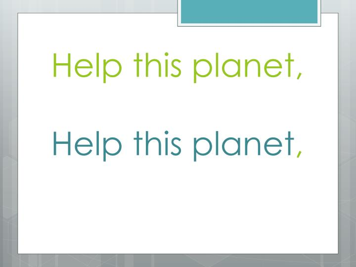 Help this planet,