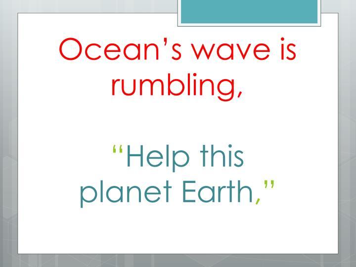 Ocean's wave is rumbling,