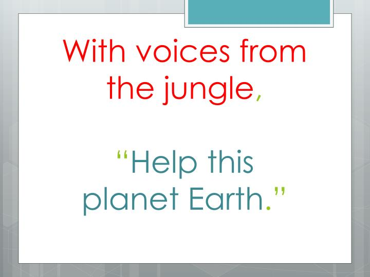 With voices from the jungle