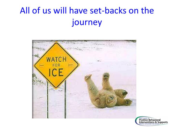 All of us will have set-backs on the journey