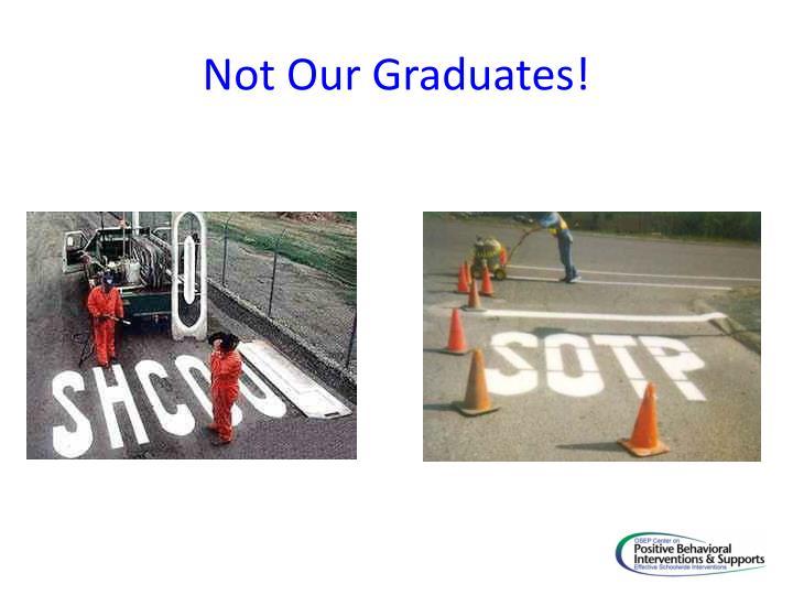 Not Our Graduates!