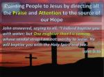 pointing people to jesus by directing all the praise and attention to the source of our hope
