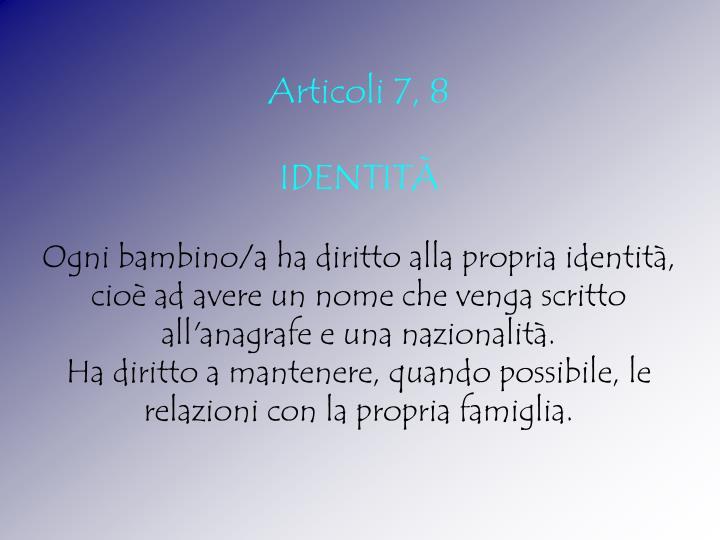 Articoli 7, 8