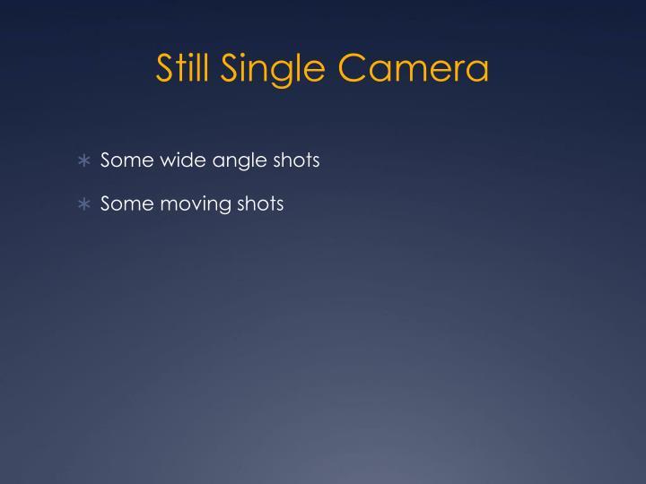 Still Single Camera
