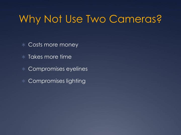 Why Not Use Two Cameras?