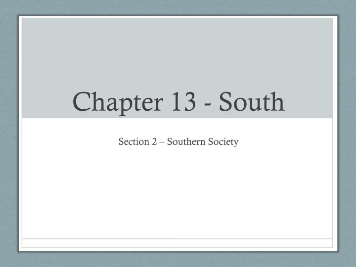 Chapter 13 - South