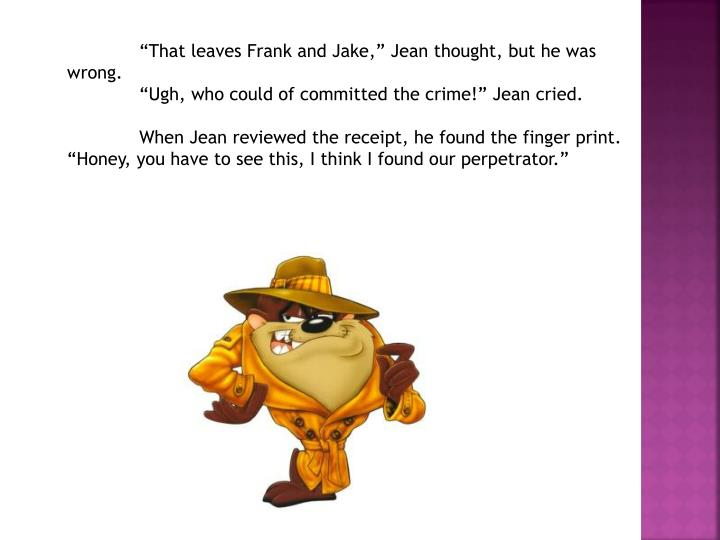 """""""That leaves Frank and Jake,"""" Jean thought, but he was wrong."""