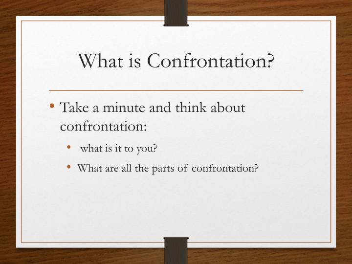 What is Confrontation?