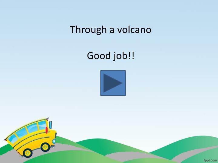 Through a volcano