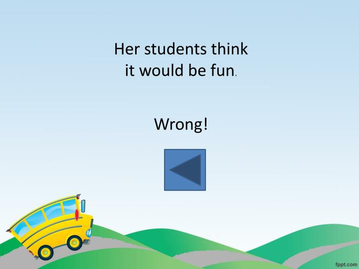 Her students think