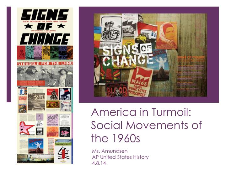 social changes in the 1960s By: samantha mainman social movements: why the counter culture movement was crucial in the formation of the american identity during the 1960s during the 1960s, america was going through many changes and social movements.