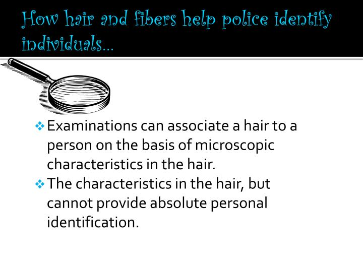 How hair and fibers help police identify individuals…