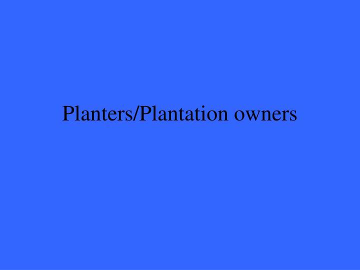Planters/Plantation owners