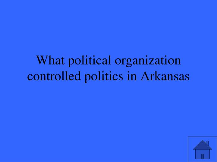 What political organization controlled politics in Arkansas
