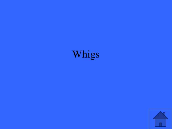 Whigs