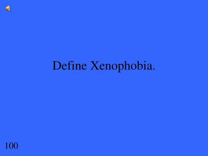 Define Xenophobia.