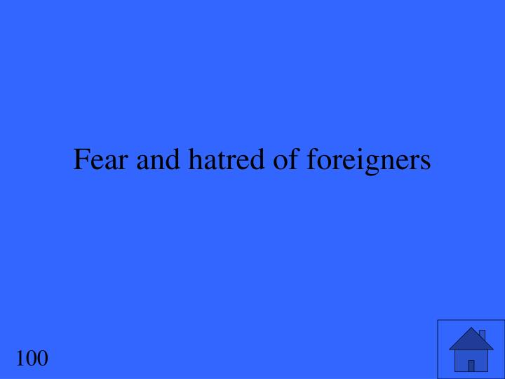 Fear and hatred of foreigners