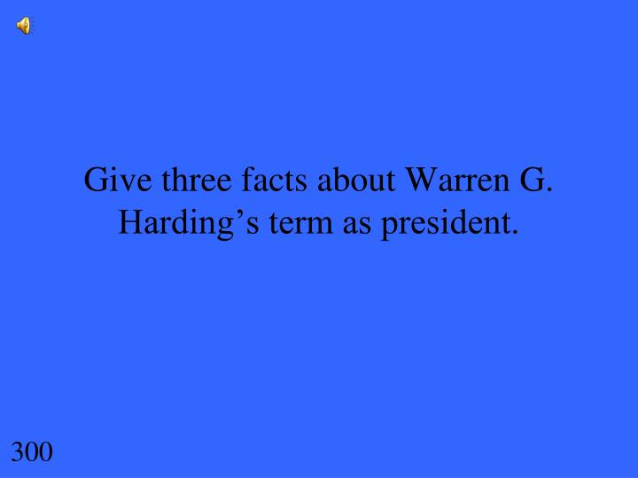 Give three facts about Warren G. Harding's term as president.