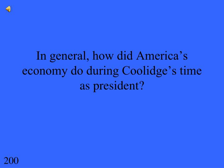 In general, how did America's economy do during Coolidge's time as president?