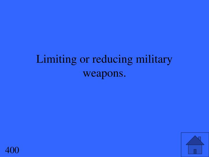 Limiting or reducing military weapons.