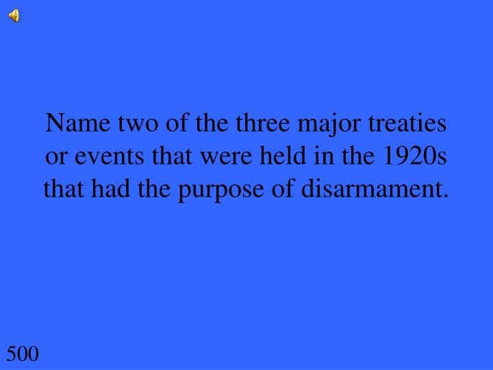 Name two of the three major treaties or events that were held in the 1920s that had the purpose of disarmament.
