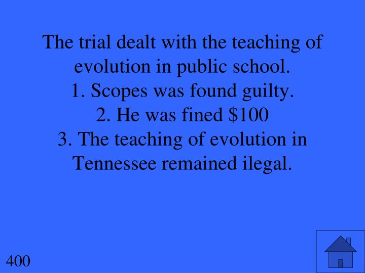 The trial dealt with the teaching of evolution in public school.