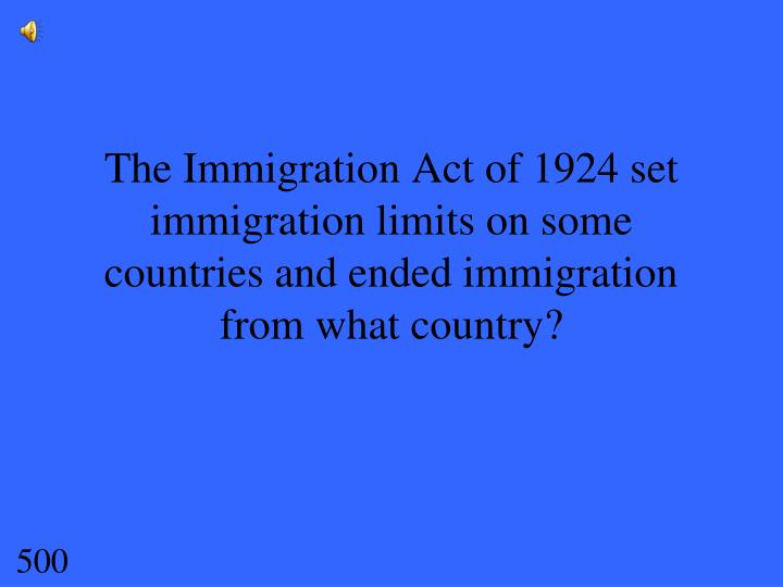 The Immigration Act of 1924 set immigration limits on some countries and ended immigration from what country?