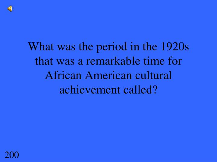 What was the period in the 1920s that was a remarkable time for African American cultural achievement called?