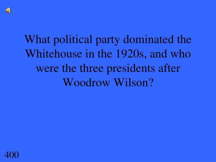 What political party dominated the Whitehouse in the 1920s, and who were the three presidents after Woodrow Wilson?