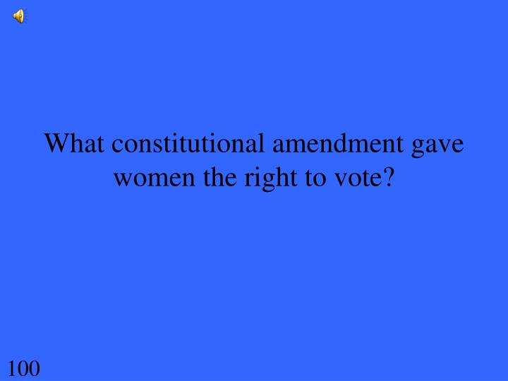 What constitutional amendment gave women the right to vote?