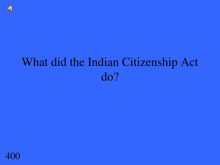 What did the Indian Citizenship Act do?